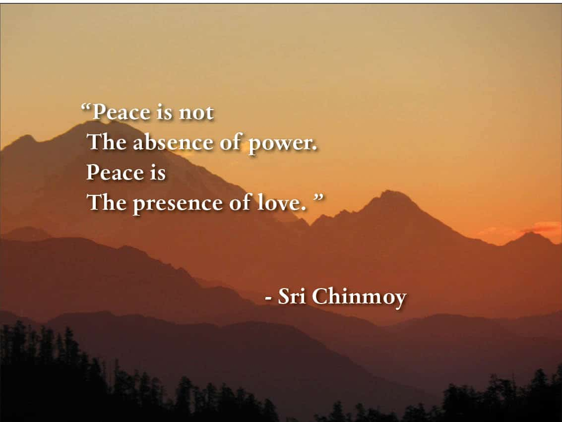 Quote About Peace And Love Quotes About Finding Inner Peace Sri Chinmoy Quotes
